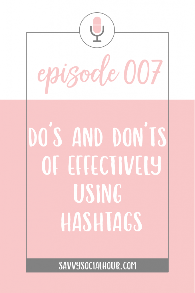 In today's episode, I discuss the do's and don'ts of effectively using hashtags.