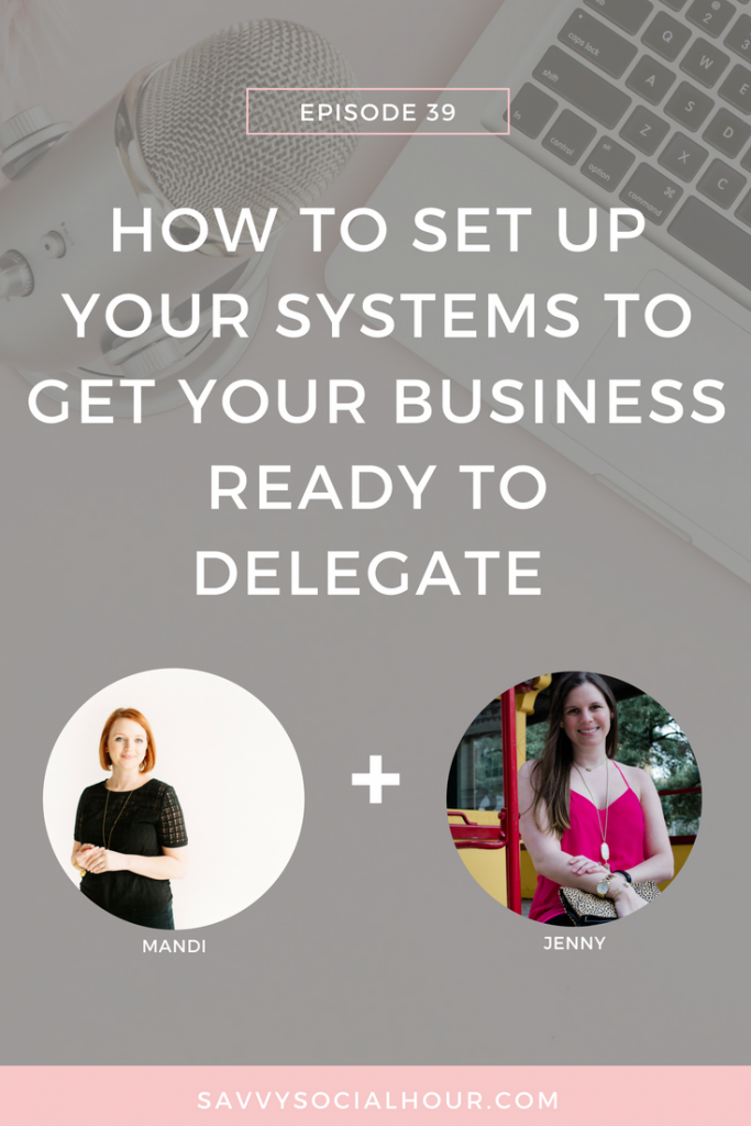 Learn how to set up your systems + prepare your business for delegation today on the Savvy Social Hour Podcast.