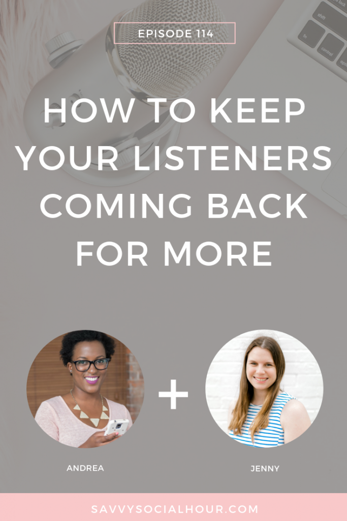 In this episode, we're chatting all about how to keep your podcast listeners coming back for more.